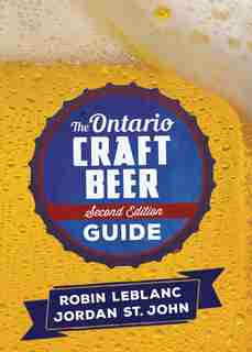 The Ontario Craft Beer Guide: Second Edition by Robin LeBlanc