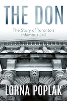 The Don: The Story Of Toronto's Infamous Jail