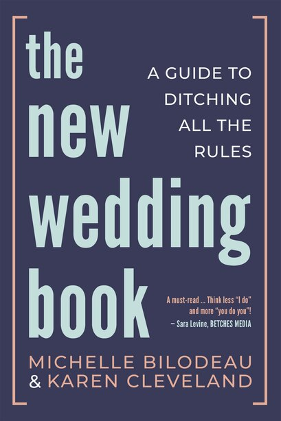 The New Wedding Book: A Guide To Ditching All The Rules by Michelle Bilodeau