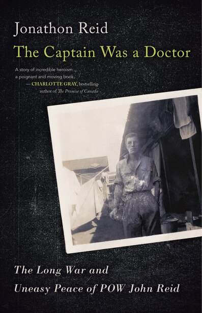 The Captain Was A Doctor: The Long War And Uneasy Peace Of Pow John Reid by Jonathon Reid