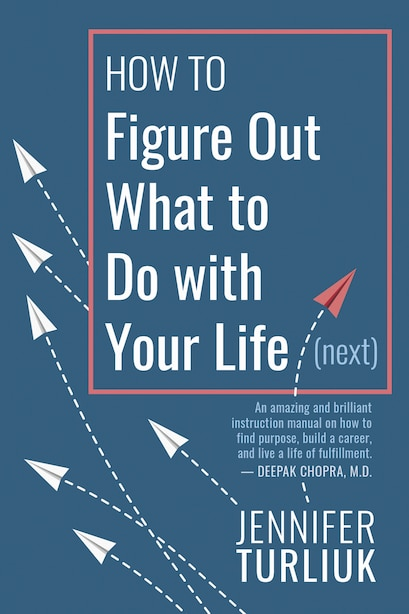 How To Figure Out What To Do With Your Life (next) by Jennifer Turliuk