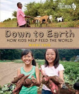 Book Down To Earth: How Kids Help Feed the World by Nikki Tate