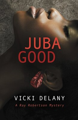 Book Juba Good: A Ray Robertson Mystery by Vicki Delany