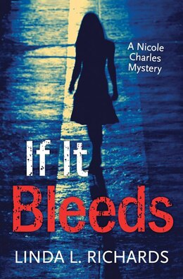 Book If It Bleeds: A Nicole Charles Mystery by Linda Richards