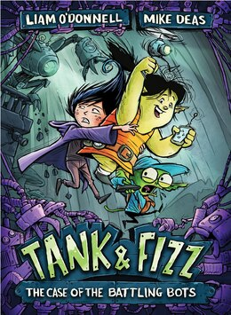Book Tank & Fizz: The Case Of The Battling Bots by Liam O'donnell