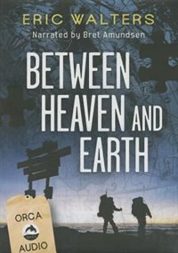 Between Heaven And Earth Unabridged Cd Audiobook by Eric Walters