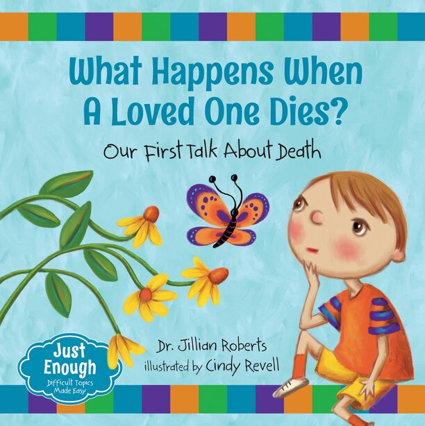 What Happens When A Loved One Dies?: Our First Talk About Death by Jillian Roberts
