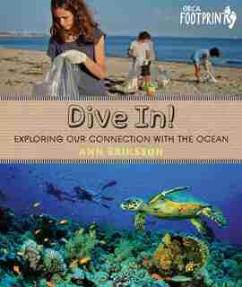 Dive In!: Exploring Our Connection With The Ocean by Ann Eriksson