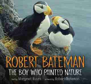Robert Bateman: The Boy Who Painted Nature by Margriet Ruurs