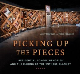 Book Picking Up The Pieces: Residential School Memories And The Making Of The Witness Blanket by Carey Newman
