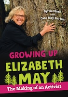 Growing Up Elizabeth May: The Making Of An Activist