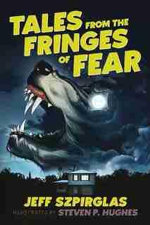 Tales From The Fringes Of Fear by Jeff Szpirglas