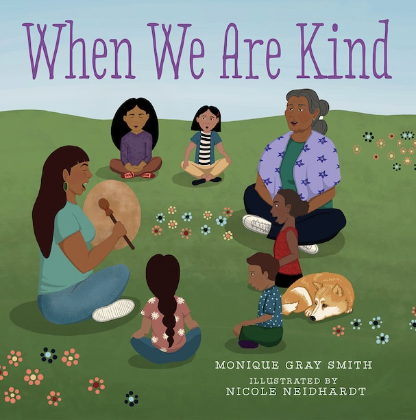 When We Are Kind, Book by Monique Gray Smith (Picture Books) | www.chapters.indigo.ca