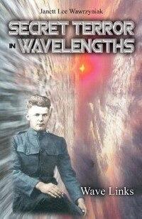SECRET TERROR: IN WAVELENGTHS  -  WAVE LINKS by Janett Lee Wawrzyniak