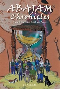 Abajam Chronicles: Two Families Lost in Time: Two Families Lost In Time by A. R. E. M.