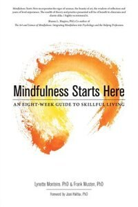 Mindfulness Starts Here: An Eight-week Guide To Skillful Living by Lynette Monteiro