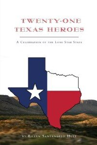 Twenty-one Texas Heroes: A Celebration Of The Lone Star State by Eileen Santangelo Hult