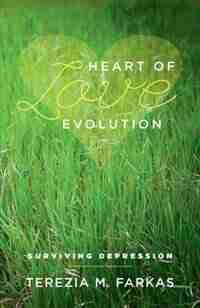 Heart Of Love Evolution: Surviving Depression by Terezia M. Farkas