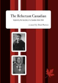 Book The Reluctant Canadian: Inspired By The True Story Of A Canadian Home Child by Brad Barnes