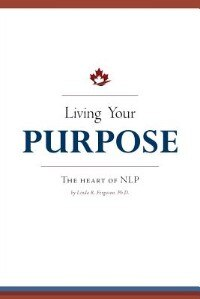 Living Your Purpose: The Heart of NLP by Linda R. Ferguson