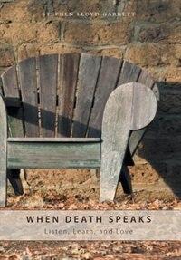 When Death Speaks: Listen, Learn, and Love