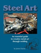 Steel Art - An Essential Guide to Creative Metal Art Through Welding