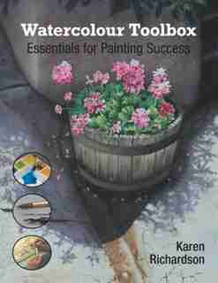 Watercolour Toolbox: Essentials for Painting Success by Karen Richardson