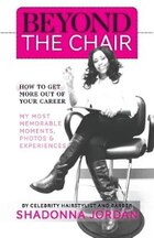Beyond the Chair - HOW TO GET THE MOST OUT OF YOUR CAREER MY MOST MEMORABLE MOMENTS AND EXPERIENCES