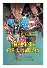 D.W. Griffith's 100th Anniversary the Birth of a Nation by Ira H. Gallen
