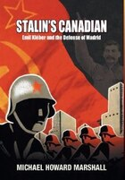 Stalin's Canadian - Emil Kleber and the Defense of Madrid