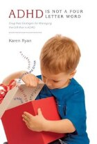 ADHD is Not a Four Letter Word - Drug Free Strategies for Managing the Gift that is ADHD