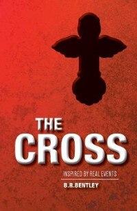 The Cross by B. R. B.R.Bentley