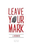 Leave Your Mark: A Memoir