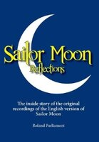 Sailor Moon Reflections: The inside story of the original recordings of the English version of…