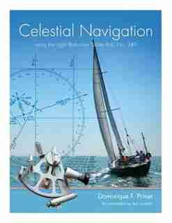 Celestial Navigation: using the Sight Reduction Tables Pub. No. 249 by Dominique F. Prinet