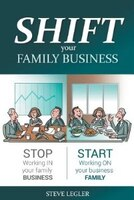 SHIFT your Family Business: Stop working in your family business and start working on your business…