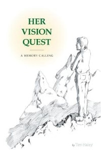 Her Vision Quest: A Memory Calling by Tim Haley