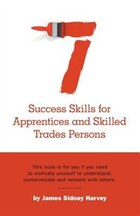 Seven Success Skills for Apprentices and Skilled Trades Persons
