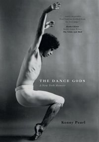 The Dance Gods: A New York Memoir by Kenny Pearl