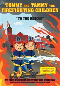 Tommy and Tammy The Firefighting  Children: To The Rescue by Tim Kennedy