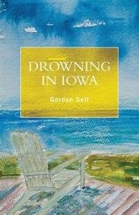 Drowning in Iowa by Gordon Self
