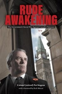 Book Rude Awakening: The Government's Secret War Against Canada's Veterans by Colonel (retired) Pat B. Stogran