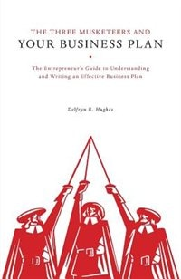 The Three Musketeers and Your Business Plan by Delfryn R. Hughes