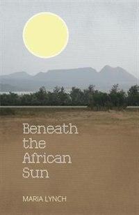 Beneath the African Sun by Maria Lynch