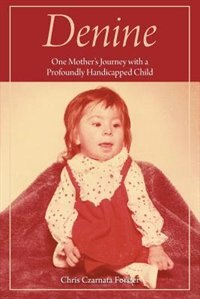 Denine: One mother's  journey with a profoundly handicapped child by Chris Czarnata Forster
