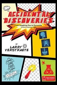 Accidental Discoveries: From Laughing Gas to Dynamite by Larry Verstraete