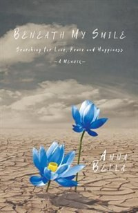 Beneath My Smile: Searching for Love, Peace and Happiness by Anna Bella