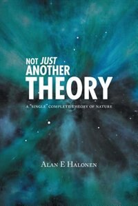 Not Just Another Theory by Alan E Halonen
