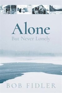 Alone But Never Lonely by Bob Fidler