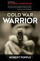 Cold War Warrior: Canadian MI-6 Agent Lawrence Fox